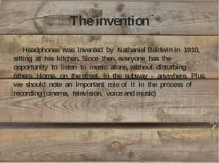 The invention Headphones was invented by Nathaniel Baldwin in 1910, sitting a