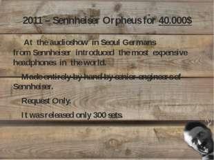 2011 – Sennheiser Orpheus for 40.000$ At the audioshow in SeoulGermans from