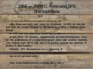 1958 — John C. Koss and SP3 Stereophones It is noteworthy that before all hea