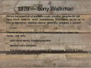 1979 — Sony Walkman Before the invention of portable music players, peoples d