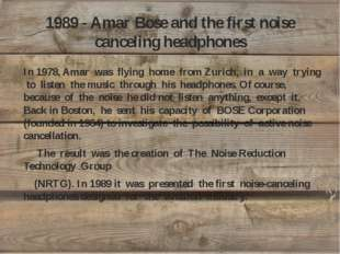 1989 - Amar Bose and the first noise canceling headphones In 1978, Amar was f
