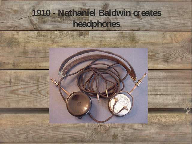 1910 - Nathaniel Baldwin creates headphones