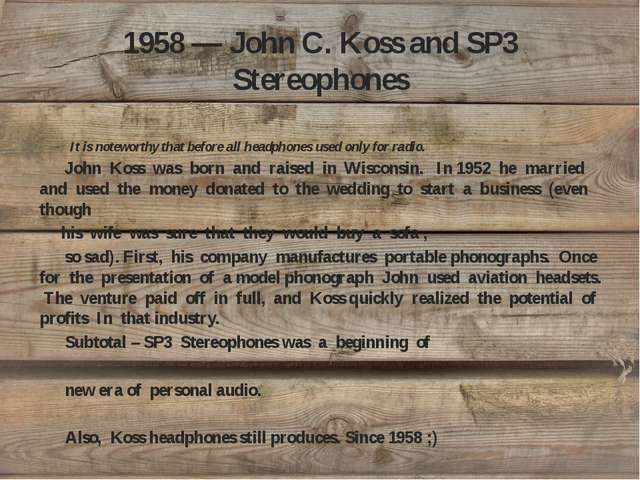 1958 — John C. Koss and SP3 Stereophones It is noteworthy that before all hea...