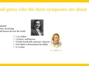 Try and guess who the three synquanes are about 1.A tenor 2.Famous, talented