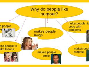 Why do people like humour? helps people to cope with problems makes people s
