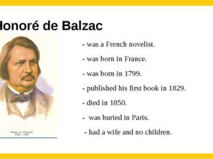 Honoré de Balzac  - was a French novelist. - was born in France. - was born