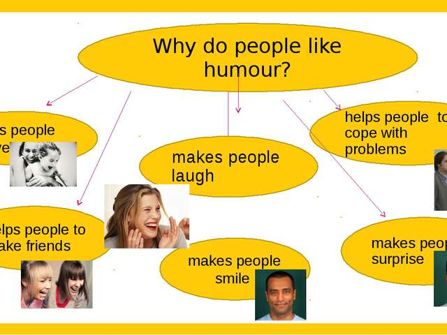 Why do people like humour? helps people to cope with problems makes people s...