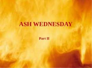 Part II ASH WEDNESDAY
