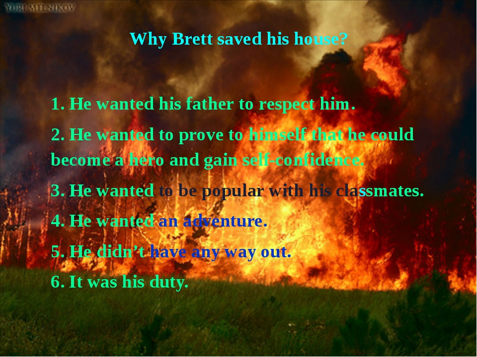 Why Brett saved his house? 1. He wanted his father to respect him. 2. He wan...