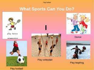 What Sports Can You Do? I can Play football Play football Play football Play
