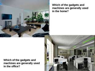 Which of the gadgets and machines are generally used in the home? Which of th