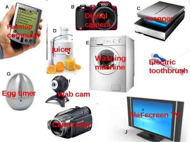 A B C D E F G H I J Palmtop computer Digital camera scanner juicer Washing ma...