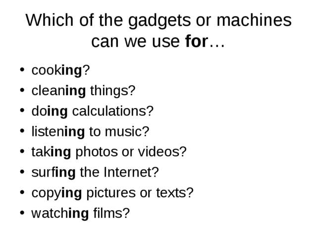 Which of the gadgets or machines can we use for… cooking? cleaning things? do...