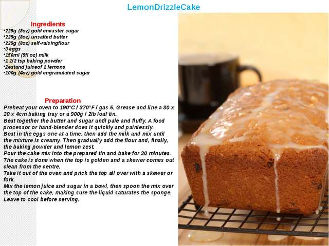 LemonDrizzleCake Ingredients 225g (8oz) gold encaster sugar 225g (8oz) unsal...