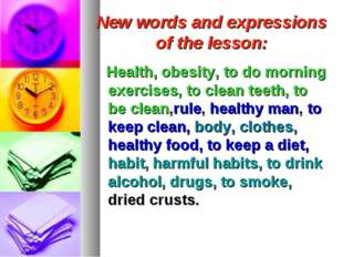 New words and expressions of the lesson: Health, obesity, to do morning exerc