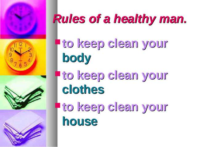 Rules of a healthy man. to keep clean your body to keep clean your clothes to...