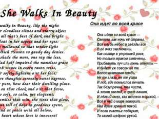 She Walks In Beauty She walks in Beauty, like the night Or cloudless climes a