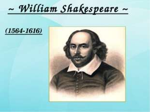 ~ William Shakespeare ~ (1564-1616)