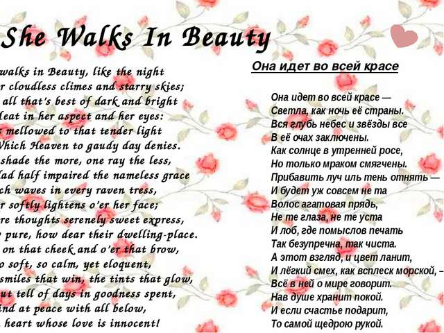 She Walks In Beauty She walks in Beauty, like the night Or cloudless climes a...