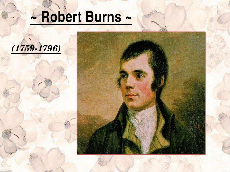 ~ Robert Burns ~ (1759-1796)