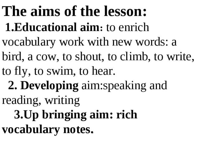 The aims of the lesson: 1.Educational aim: to enrich vocabulary work with new...