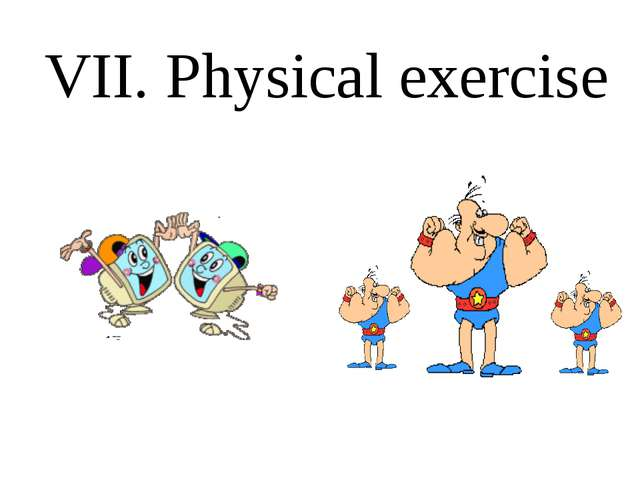VII. Physical exercise