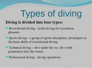 Types of diving Diving is divided into four types: Recreational diving - scu