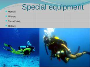 Special equipment Wetsuit; Gloves; Shoes(bots); Helmet; Controller (lung mac