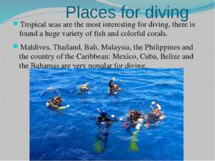 Places for diving Tropical seas are the most interesting for diving, there i