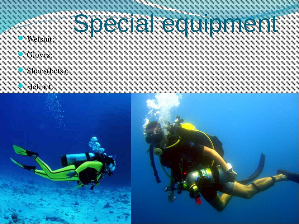 Special equipment Wetsuit; Gloves; Shoes(bots); Helmet; Controller (lung mac...
