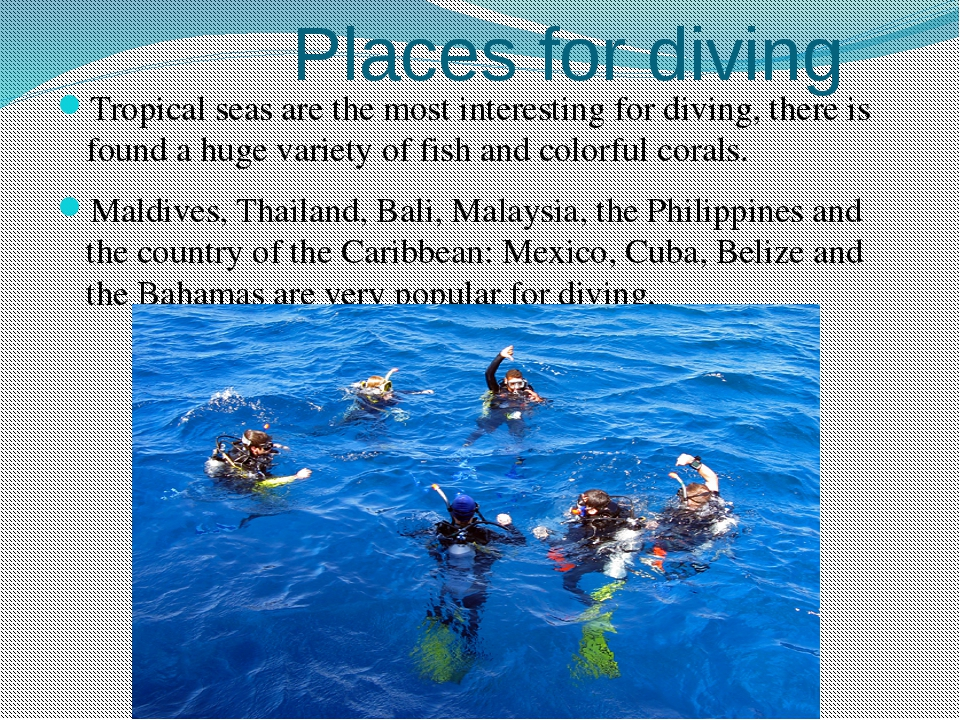 Places for diving Tropical seas are the most interesting for diving, there i...