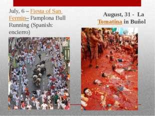July, 6 – Fiesta of San Fermin– Pamplona Bull Running (Spanish: encierro) Au