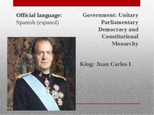 Official language: Spanish (espanol) Government: Unitary Parliamentary Democ