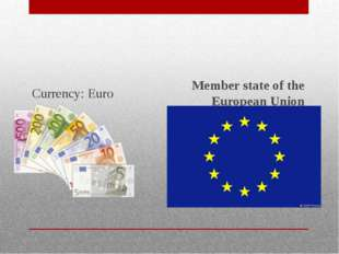 Currency: Euro Member state of the European Union