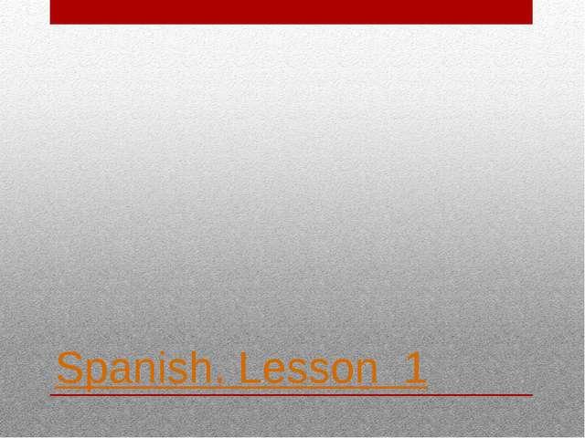 Spanish. Lesson 1