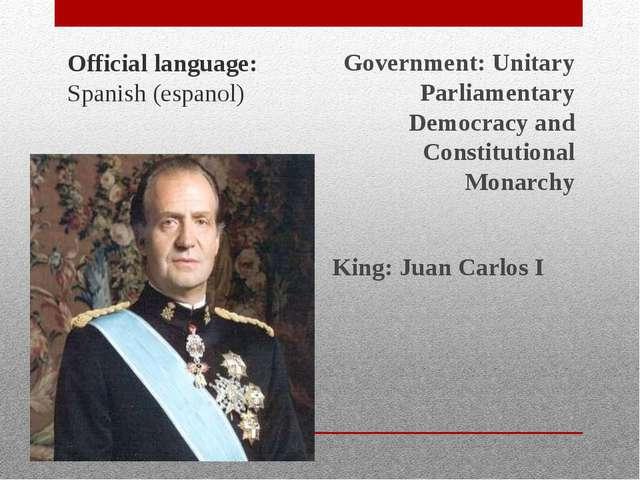 Official language: Spanish (espanol) Government: Unitary Parliamentary Democ...