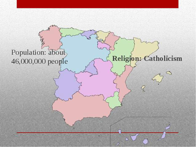 Population: about 46,000,000 people Religion: Catholicism
