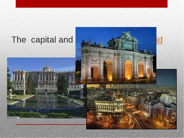 The capital and the largest city: Madrid