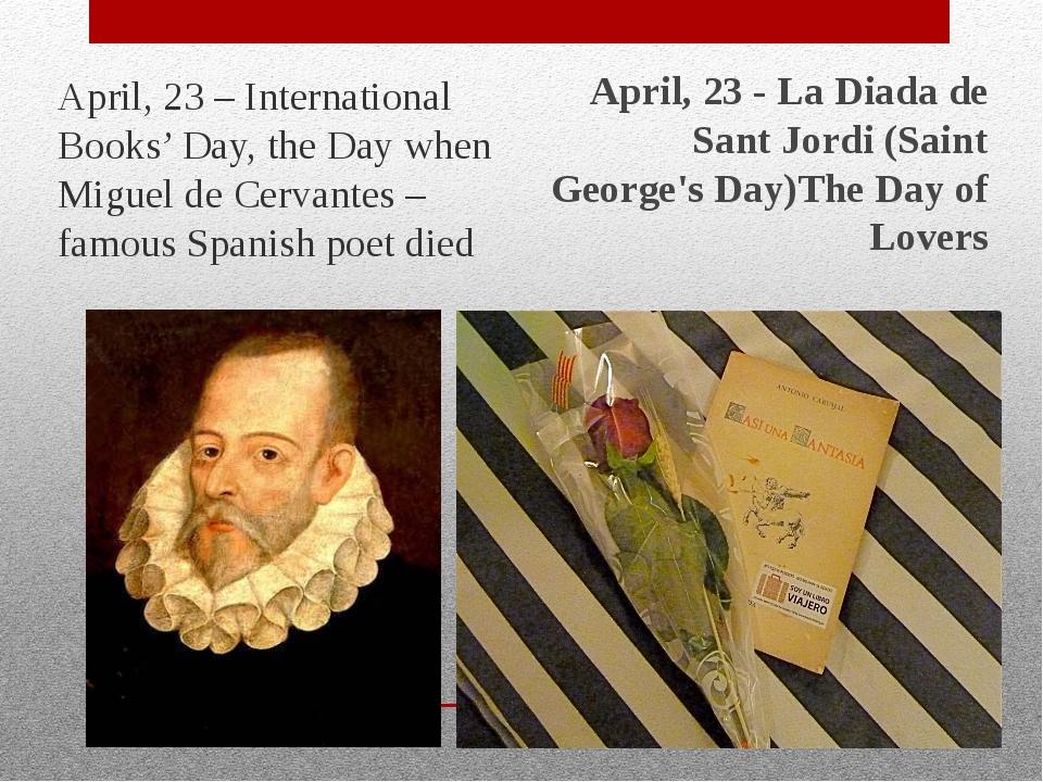 April, 23 – International Books' Day, the Day when Miguel de Cervantes – fam...