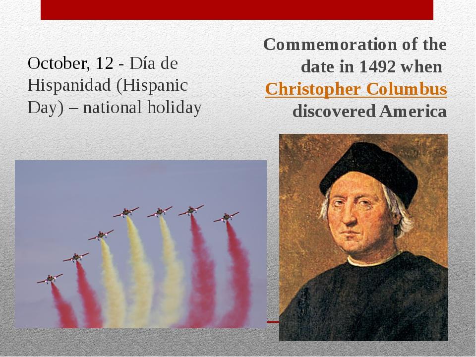 October, 12 - Día de Hispanidad (Hispanic Day) – national holiday Commemorat...