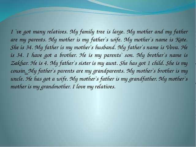 I `ve got many relatives. My family tree is large. My mother and my father ar...
