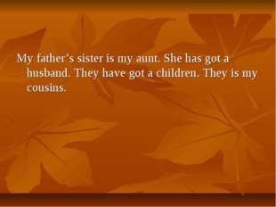 My father's sister is my aunt. She has got a husband. They have got a childre