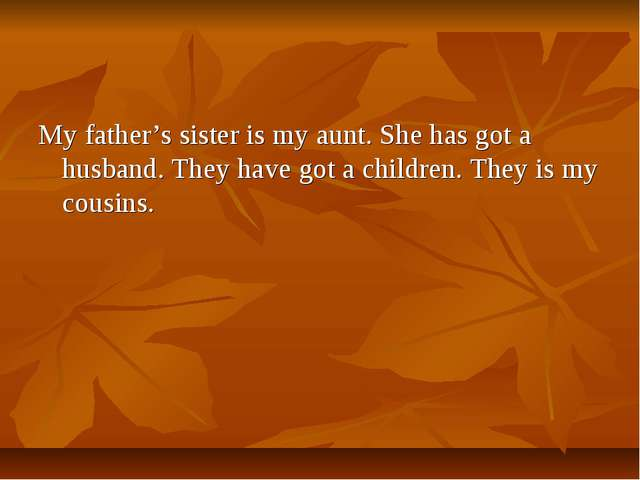 My father's sister is my aunt. She has got a husband. They have got a childre...