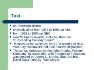 Taxi an American sitcom originally aired from 1978 to 1982 on ABC from 1982