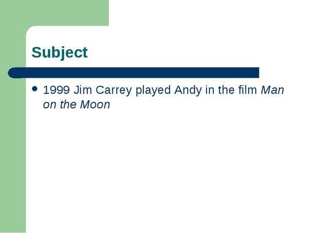 Subject 1999 Jim Carrey played Andy in the film Man on the Moon