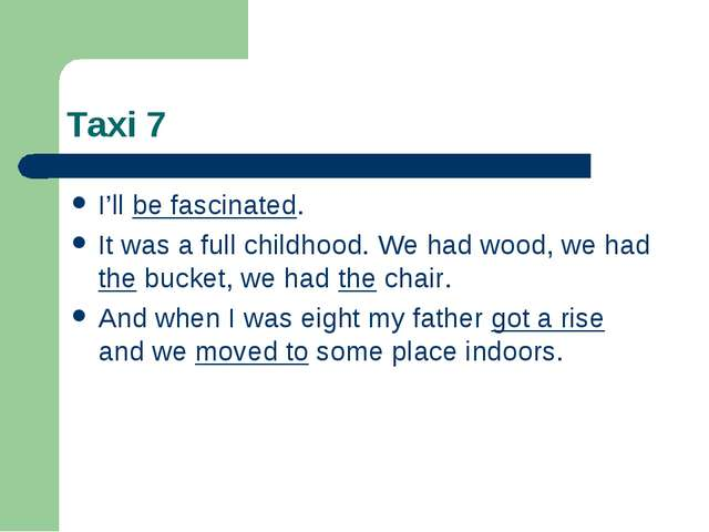 Taxi 7 I'll be fascinated. It was a full childhood. We had wood, we had the b...