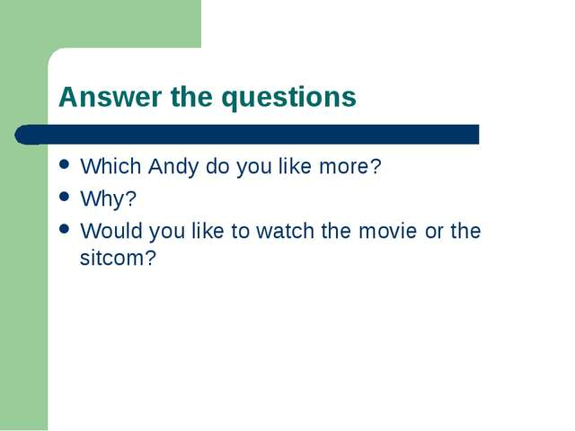 Answer the questions Which Andy do you like more? Why? Would you like to watc...