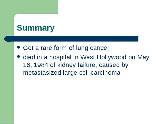Summary Got a rare form of lung сancer died in a hospital in West Hollywood o...