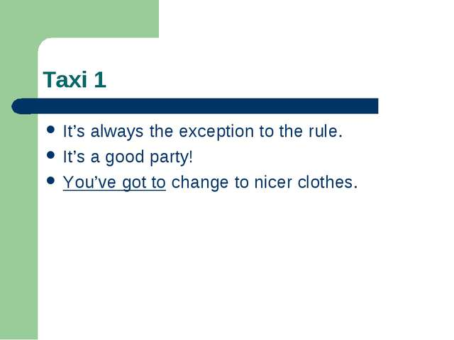 Taxi 1 It's always the exception to the rule. It's a good party! You've got t...