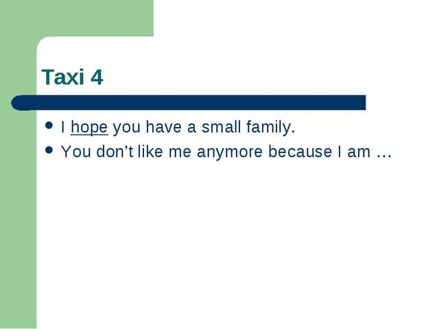 Taxi 4 I hope you have a small family. You don't like me anymore because I am …